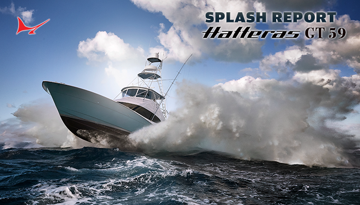 Splash Report: Hatteras GT59