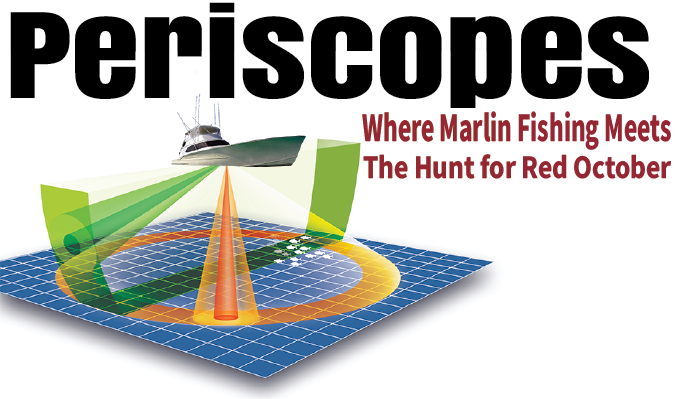 Periscopes: Where Marlin Fishing Meets the Hunt for Red October
