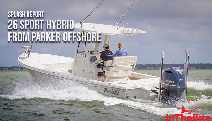 Splash Report: The 26 Sport Hybrid from Parker-- Versatile, Durable and Refined