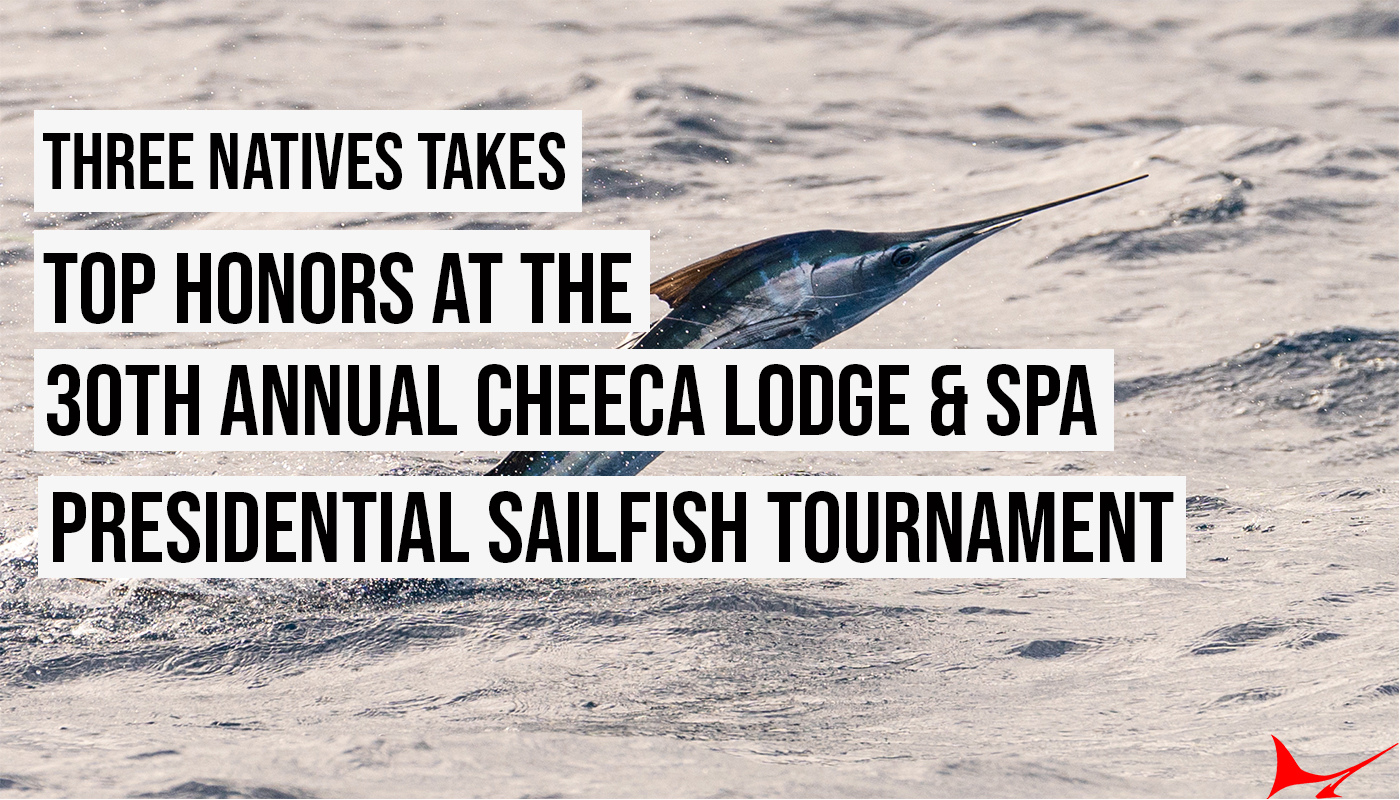 Three Natives Takes Top Honors at the 30th Annual Cheeca Lodge & Spa Presidential Sailfish Tournament