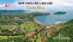 How Costa Rica became Costa Rica