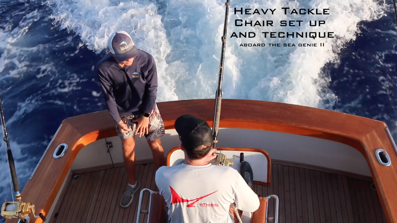 Heavy Tackle Chair Set Up and Technique aboard the Sea Genie II