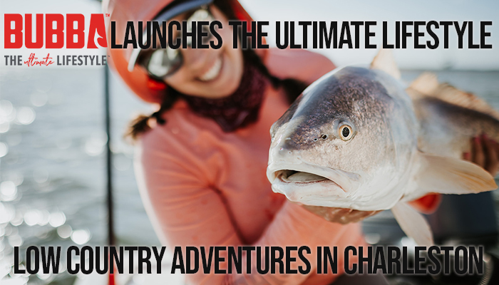 BUBBA Launches the Ultimate Lifestyle: Low Country Adventures in Charleston