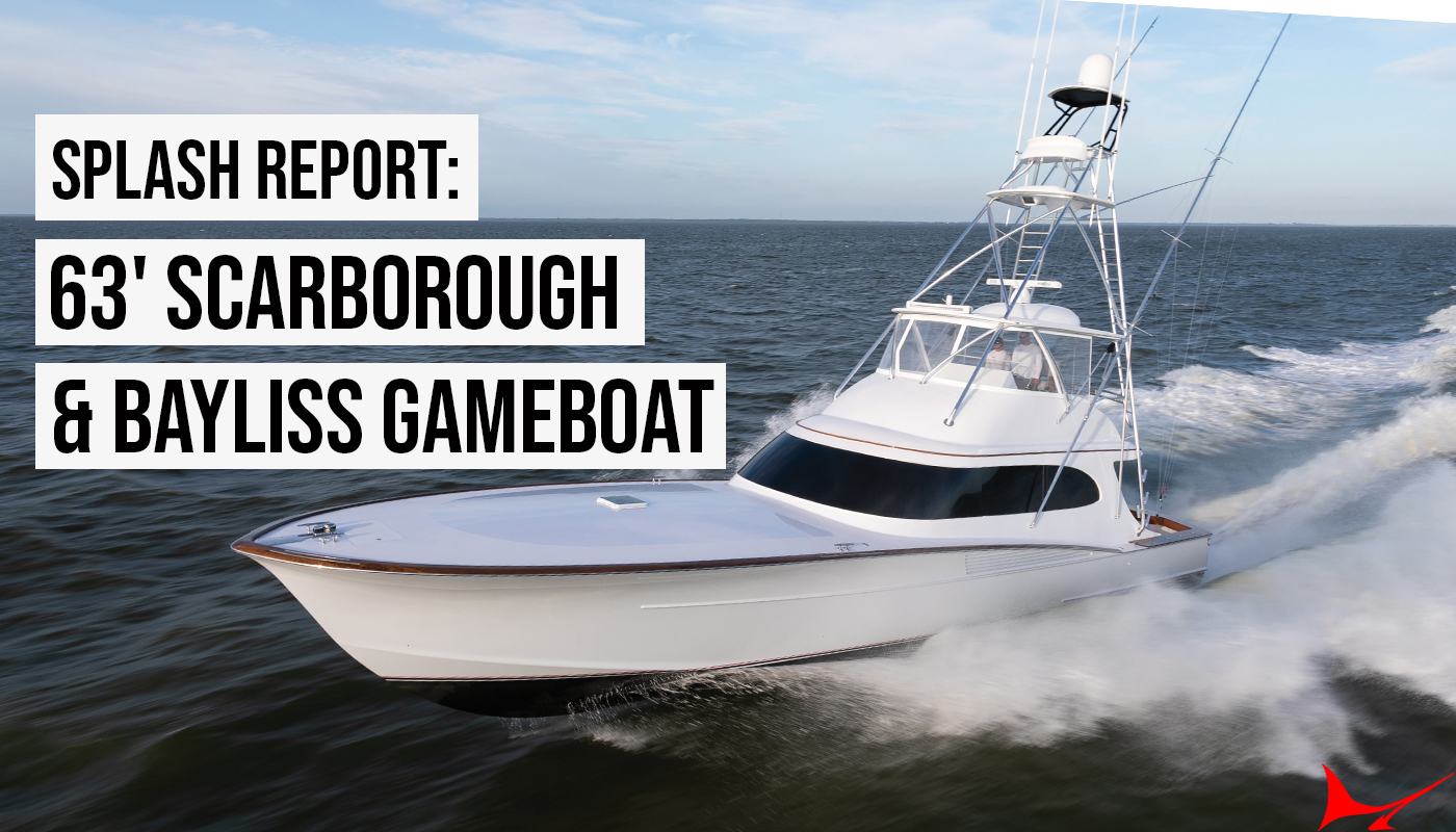 Splash Report: 63' Scarborough & Bayliss GameBoat